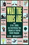 What the Odds Are: A-To-Z Guide on Everything You Hoped or Feared Could Happen (0062730606) by Krantz, Les