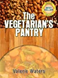 Guide To Vegetarianism: The Vegetarians Pantry (Book 3 of 3)