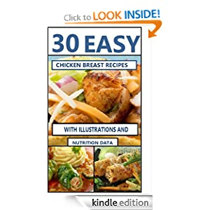 FREE KINDLE BOOK: 30 Tasty and Easy Chicken Breast Recipes (With Illustrations, Calories and Nutrition Data), by Amanda Miocic. Publication Date: June 5, 2012