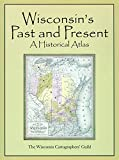 Wisconsins Past and Present: A Historical Atlas
