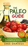 The Paleo Guide - Paleo Diet For Beginners: 5 Simple Steps To Start The Paleo Diet For Weight Loss & Energy