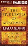 The Five Levels of Attachment: Toltec Wisdom for the Modern World by Ruiz Jr., don Miguel (2013) Audio CD