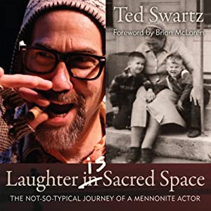 Laughter Is Sacred Space: The Not-so-Typical Journey of a Mennonite Actor Audiobook