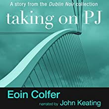 Taking on PJ (       UNABRIDGED) by Eoin Colfer Narrated by John Keating