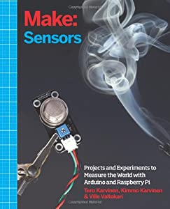 Make: Sensors: A Hands-On Primer for Monitoring the Real World with Arduino and Raspberry Pi by Maker Media, Inc