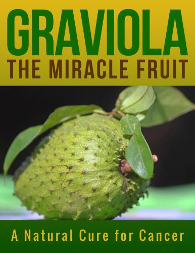 GRAVIOLA THE MIRACLE FRUIT: A Natural Cure for Cancer by Chris Uzodi