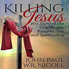 Killing Jesus: His Story of the Crucifixion, Resurrection, and Spirituality (       UNABRIDGED) by John Paul, W. R. Nicoll Narrated by Glenn Langohr