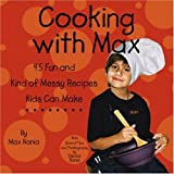 Cooking With Max - 45 Fun and Kind of Messy Recipes Kids Can Make