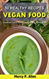 50 Healthy Recipes Vegan Food: Quick and Easy Recipes for Your Health - Breakfast/Lunch/Dinner/Dessert/Juice/Smoothie