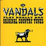 Play Really Bad Original Country Tunes ~ The Vandals