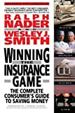 img - for Winning the Insurance Game: The Complete Consumer's Guide to Saving Money by Ralph Nadar (1993-02-01) book / textbook / text book