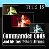 This Is Commander Cody And His Lost Planet Airmen by Commander Cody And His Lost Planet Airmen
