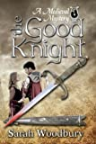 The Good Knight (The Gareth and Gwen Medieval Mysteries)