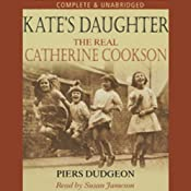 Kate's Daughter: The Real Catherine Cookson | [Piers Dudgeon]