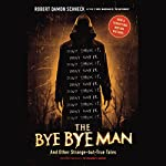 The Bye Bye Man: And Other Strange-but-True Tales | Robert Damon Schneck
