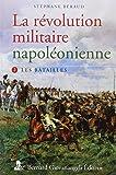 La révolution militaire napoléonienne : Tome 2, les batailles