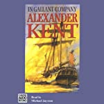 In Gallant Company (       UNABRIDGED) by Alexander Kent Narrated by Michael Jayston