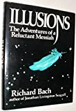 Richard Bach Illusions : the adventures of a reluctant Messiah
