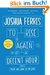 To Rise Again at a Decent Hour: A Nov...
