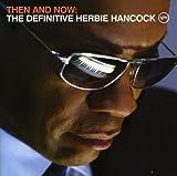 Then & Now: Definitive Herbie Hancock by HERBIE HANCOCK (2008-09-26)