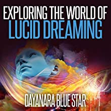 Exploring the World of Lucid Dreaming Audiobook by Dayanara Blue Star Narrated by Cathy Beard