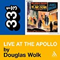 James Brown's 'Live at the Apollo' (33 1/3 Series) (       UNABRIDGED) by Douglas Wolk Narrated by Bill Quinn