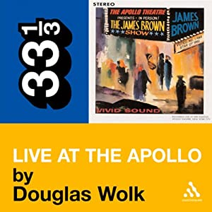 James Brown's 'Live at the Apollo' (33 1/3 Series) | [Douglas Wolk]