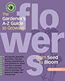 The Gardener's A-Z Guide to Growing Flowers from Seed to Bloom: 576 annuals, perennials, and bulbs in full color (Potting-Bench Reference Books)