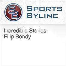 Incredible Stories: Filip Bondy Radio/TV Program by Ron Barr Narrated by Ron Barr, Filip Bondy