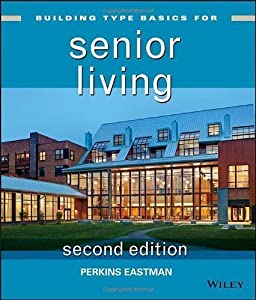 Building Type Basics for Senior Living 2nd (second) edition by Eastman, Perkins published by Wiley (2013) Hardcover by Wiley
