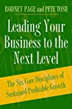 img - for Leading Your Business to the Next Level Six Core Disciplines of Sustained Profitable Growth by Page, Rodney, Tosh, Peter [Praeger,2005] [Hardcover] book / textbook / text book