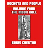 Rockets and People: Volume IV: The Moon Race, the N-1 Moon Rocket, Salyut Space Stations, Soyuz 11 Tragedy, Energiya-Buran...