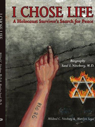 I Chose Life: Biography of a Holocaust Survivor Saul I. Nitzberg, M.D. A Survivor's Search for Peace