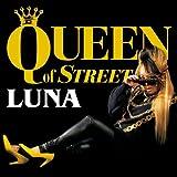 LUNA / QUEEN of STREET