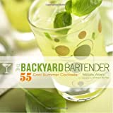 The Backyard Bartender: 55 Cool Summer Cocktails