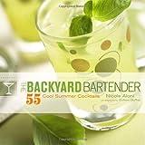 The Backyard Bartender: 55 Cool Summer Cocktails