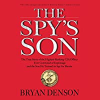 The Spy's Son: The True Story of the Highest-Ranking CIA Officer Ever Convicted of Espionage and the Son He Trained to Spy for Russia (       UNABRIDGED) by Bryan Denson Narrated by Jason Culp