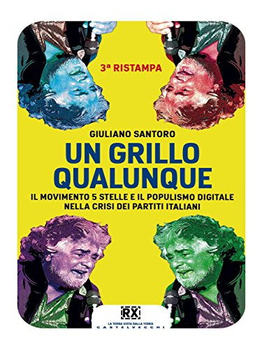 Un Grillo qualunque: Il Movimento 5 Stelle e il populismo digitale nella crisi dei partiti italiani (Castelvecchi RX)