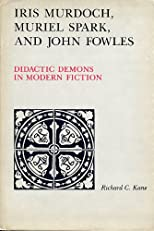 Iris Murdoch, Muriel Spark, and John Fowles: Didactic Demons in Modern Fiction