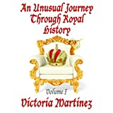 An Unusual Journey Through Royal History (Unusual History Book 1) ~ Victoria Martinez