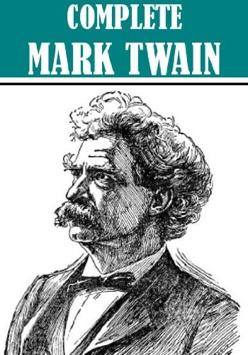 The Complete Mark Twain Collection (Over 300 works, with active table of contents) (Illustrated)