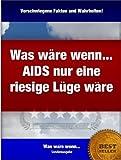 """Was wäre wenn... AIDS nur eine riesige Lüge wäre? Die """"Was wäre wenn..."""" Sonderausgabe in XXL! (Was wäre wenn ...) (German Edition)"""
