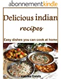 Delicious indian recipes: Easy dishes you can cook at home (English Edition)