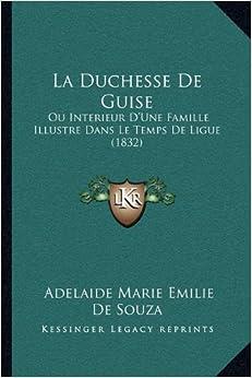 La Duchesse De Guise: Ou Interieur D'Une Famille Illustre Dans Le Temps De Ligue (1832) (French