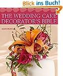 The Wedding Cake Decorator's Bible: A...