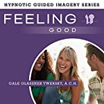 Feeling Good: The Hypnotic Guided Imagery Series | Gale Glassner Twersky ACH