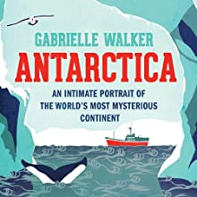 Antarctica: An Intimate Portrait of the World's Most Myserious Continent Audiobook by Gabrielle Walker Narrated by Bernadette Dunne