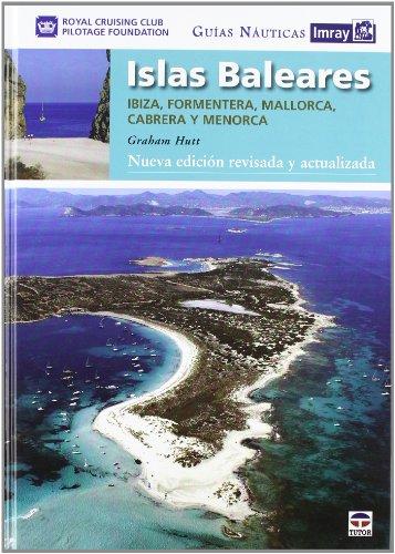 GUÍAS NÁUTICAS IMRAY ISLAS BALEARES: NUEVA EDICIÓN REVISADA Y ACTUALIZADA (Guias Nauticas Imray)