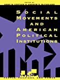 Social Movements and American Political Institutions (People, Passions, and Power: Social Movements, Interest Organizations, and the P)