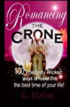 Romancing The Crone: 100 Ways To Make This The Happiest Time Of Your Life!